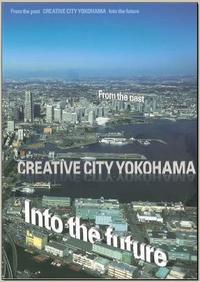 From the past CREATIVE CITY YOKOHAMA Into the future