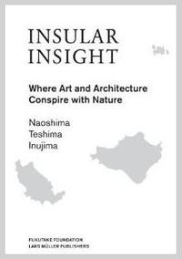 INSULAR INSIGHT――Where Arts and Architecture Conspire with Nature/島からの洞察――美術と建築が自然と共謀する場所